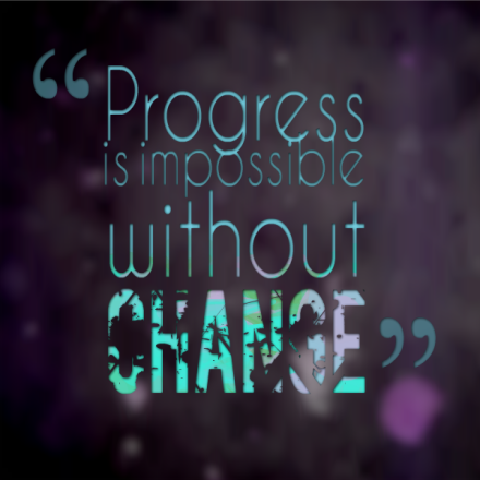 progress is impossible with change